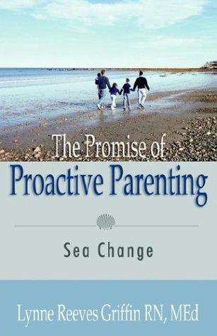 The Promise of Proactive Parenting, Griffin, Lynne Reeves