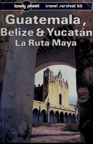 Guatemala, Belize & Yucatan by Tom Brosnahan