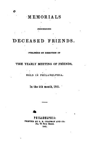 Memorials Concerning Deceased Friends: Published by Direction of the Yearly Meeting of Friends …