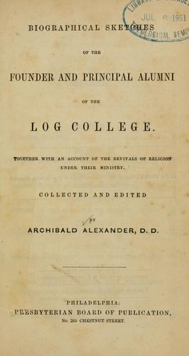 Download Biographical sketches of the founder and principal alumni of the Log college.
