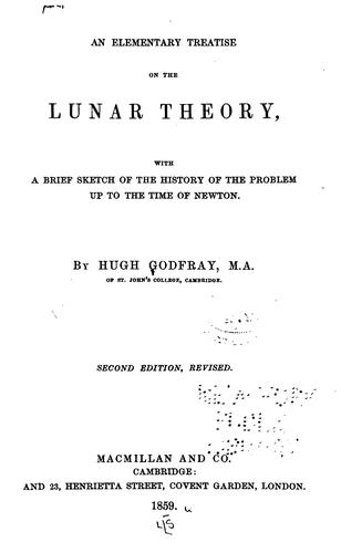An Elementary Treatise on the Lunar Theory: With a Brief Sketch of the History of the Problem Up …