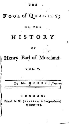 The Fool of Quality; Or, the History of Henry Earl of Moreland.