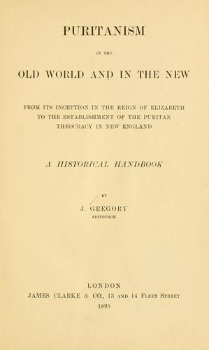 Download Puritanism in the Old world and in the New, from its inception in the reign of Elizabeth to the establishment of the Puritan theocracy in New England