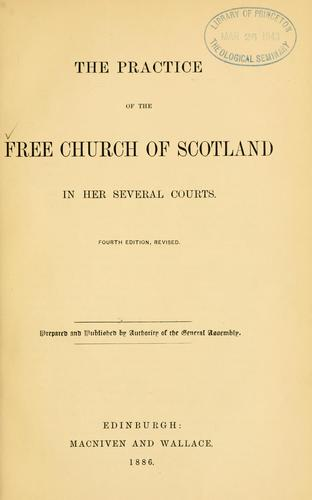 The practice of the Free Church of Scotland in her several courts.