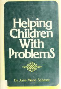 Cover of: Helping children with problems | June Marie Schasre