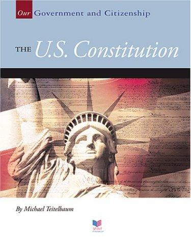 The U.S. Constitution (Our Government and Citizenship) by Michael Teitelbaum