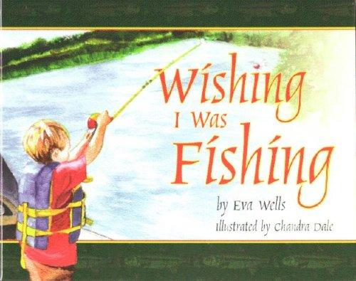Wishing I Was Fishing by Eva Wells