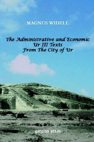 The Administrative and Economic Ur III Texts from the City of Ur by Magnus Widell