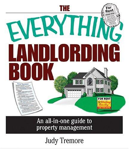 The Everything Landlording Book: An All-in-one Guide To Property Management (Everything: Business and Personal Finance) by Judy Tremore