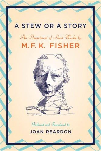 A Stew or a Story by M. F. K. Fisher