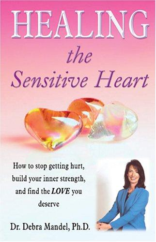 Healing the Sensitive Heart by Debra Mandel