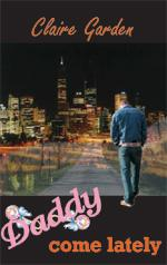 Daddy Come Lately by Claire Garden