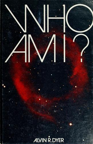 Who am I? by Alvin R. Dyer