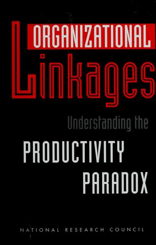 Organizational linkages by Douglas H. Harris, editor ; Panel on Organizational Linkages, Committee on Human Factors, Commission on Behavioral and Social Sciences and Education, National Research Council.