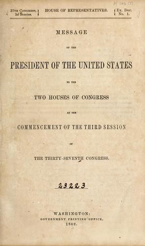 Message of the President of the United States to the two houses of Congress at the commencement of the third session of the thirty-seventh Congress by United States. President (1861-1865 : Lincoln)
