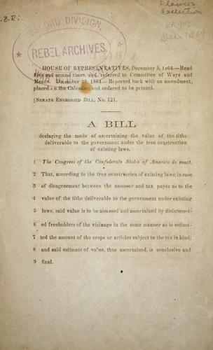 A bill declaring the mode of ascertaining the value of the tithe deliberable to the government under the true construction of existing laws by Confederate States of America