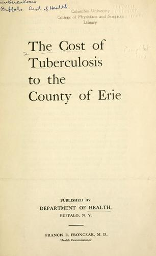 The cost of tuberculosis to the county of Erie by Buffalo (N.Y.). Dept. of Health