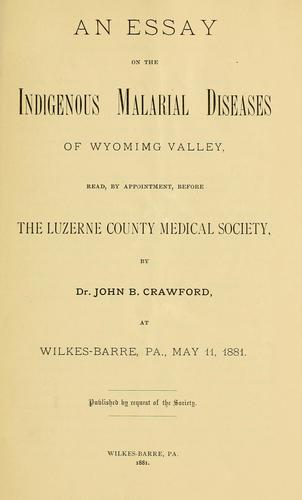 An essay on the indigenous malarial diseases of Wyomimg [!] valley, read, by appointment, before the Luzerne county medical society by John Barclay Crawford