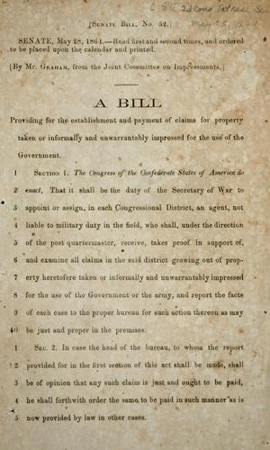 A bill providing for the establishment and payment of claims for property taken or informally and unwarrantably impressed for the use of the government by Confederate States of America. Congress. Senate