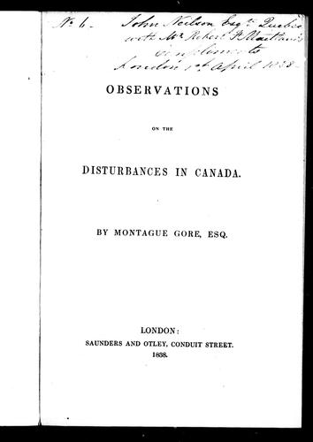 Observations on the disturbances in Canada by Montague Gore