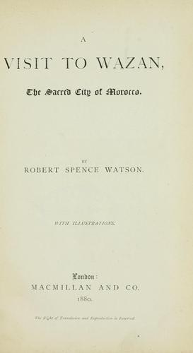 A visit to Wazan, the sacred city of Morocco by Robert Spence Watson