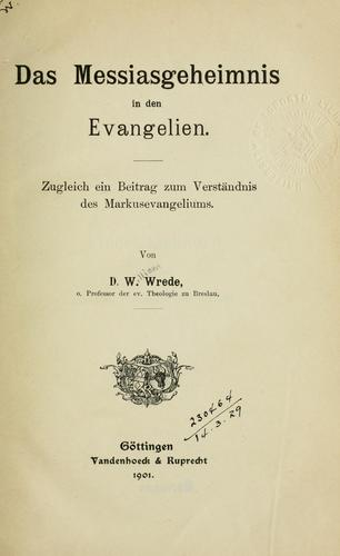Das Messiasgeheimnis in den Evangelien by William Wrede