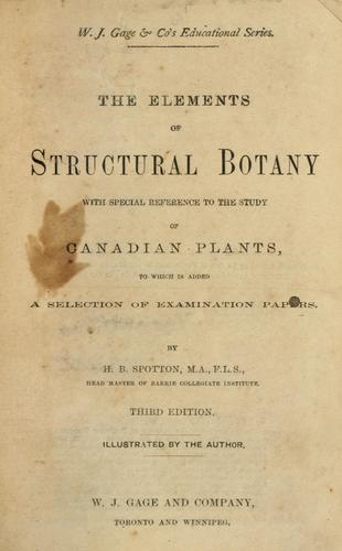 The commonly occuring wild plants of Canada, and more especially of the province of Ontario by H. B. Spotton