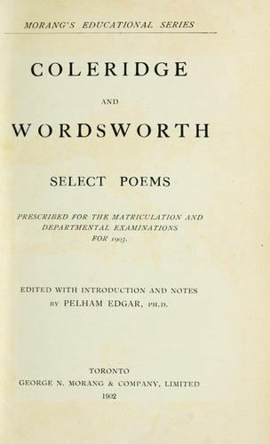 Coleridge and Wordsworth select poems prescribed for the matriculation and departmental examinations for 1903.  Edited with introduction and notes by Pelham Edgar