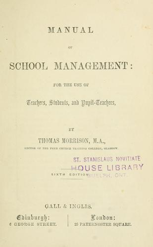 Manual of school management : for the use ofteachers, students, and pupil-teachers / by Thomas Morrison by Thomas Morrison