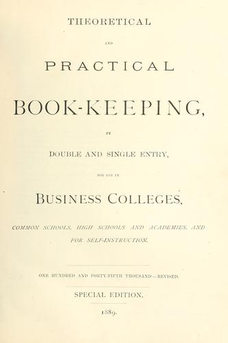 Theoretical and practical book-keeping by double and single entry, for use in business colleges, common schools, high schools and academies, and for self-instruction by