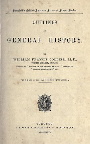 Outlines of general history for the use of schools in British North America / by William Francis Collier by William Francis Collier