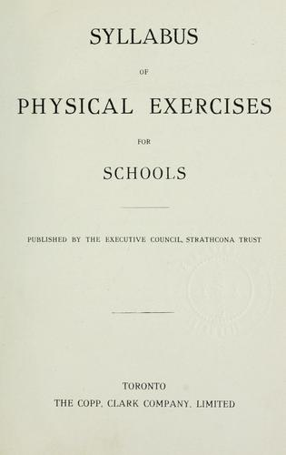 Syllabus of physical exercises for schools by Strathcona Trust. Executive council