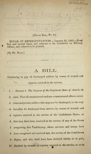 A bill continuing in pay all discharged soldiers by reason of wounds and injuries received in the service by Confederate States of America. Congress. House of Representatives