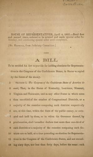 A bill to be entitled An Act to provide for holding elections for representatives in the Congress of the Confederate States, in states occupied by the forces of the enemy by Confederate States of America. Congress. House of Representatives