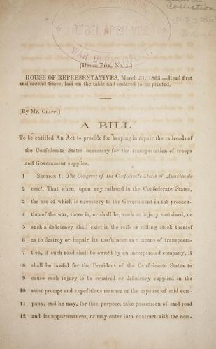A bill to be entitled An act to provide for keeping in repair the railroads of the Confederate States necessary for the transportation of troops and government supplies by Confederate States of America. Congress. House of Representatives