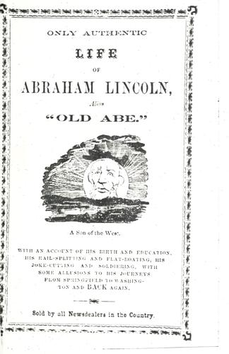 "Only authentic life of Abraham Lincoln, alias ""Old Abe,"" a son of the West by"