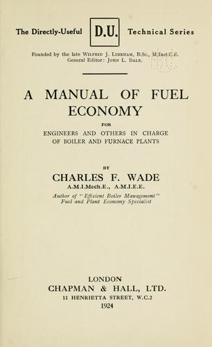A manual of fuel economy for engineers and others in charge of boiler and furnace plants by Charles Frederick Wade