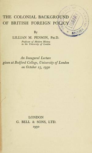 The colonial background of British foreign policy by Lillian Margery Penson