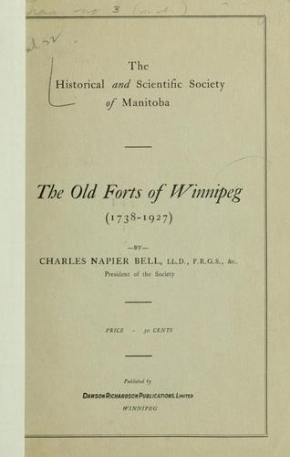 The old forts of Winnipeg, 1738-1927 by Charles N. Bell