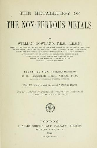 The metallurgy of the non-ferrous metals by William Gowland