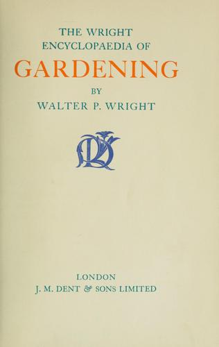 The Wright encyclopaedia of gardening by Wright, Walter Page