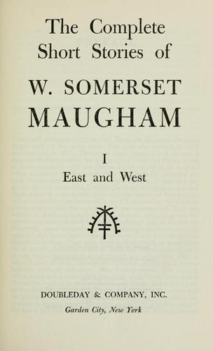 The complete short stories of W. Somerset Maugham. Volume 1: East and West by W. Somerset Maugham