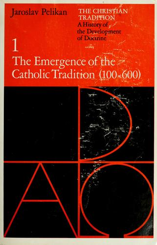 The Emergence of the Catholic tradition (100-600) by Jaroslav Jan Pelikan