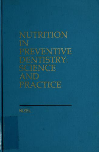 Nutrition in preventive dentistry: science and practice by Abraham E. Nizel