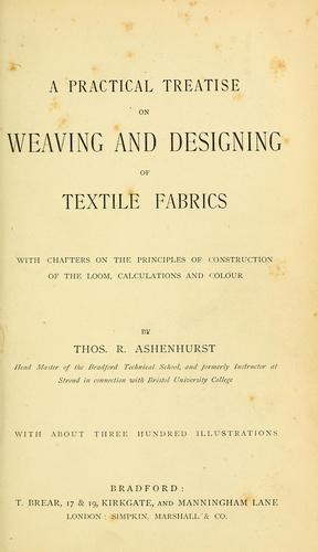 A practical treatise on weaving and designing of textile fabrics by Ashenhurst, Thos. R.