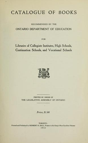 Catalogue of books recommended by the Ontario department of education for libraries of collegiate institutes, high schools, continuation schools and vocational schools by Ontario. Dept. of Education