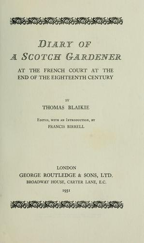 Diary of a Scotch gardener at the French court at the end of the eighteenth century by Thomas Blaikie