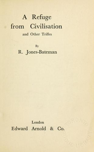 A refuge from civilization, and other trifles by Reginald Jones-Bateman