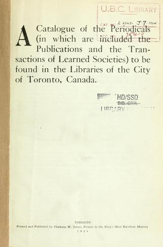 A Catalogue of the periodicals, in which are included the publications and the transactions of learned societies, to be found in the libraries of the City of Toronto, Canada by George Herbert Locke