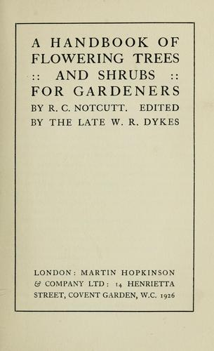 A handbook of flowering trees and shrubs for gardeners by R. C. Notcutt